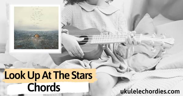 Shawn Mendes – Look Up At The Stars Ukulele Chords