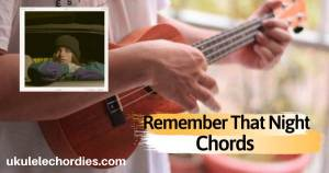 Read more about the article Remember That Night Ukulele Chords by Sara Kays