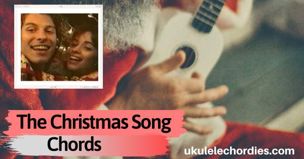 The Christmas Song Ukulele Chords by Shawn Mendes & Camila Cabello