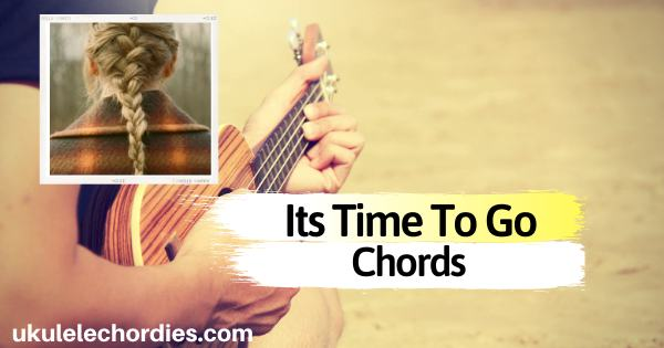 Its Time To Go Ukulele Chords by Taylor Swift