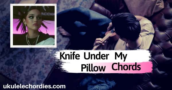 Read more about the article Knife Under My Pillow Ukulele  Chords by Maggie Lindemann