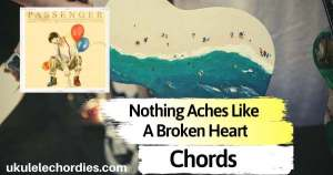 Nothing Aches Like A Broken Heart Ukulele Chords by Passenger