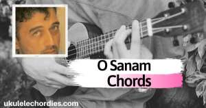 O Sanam Ukulele Chords by Lucky Ali