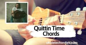 Morgan Wallen – QUITTIN TIME Ukulele Chords