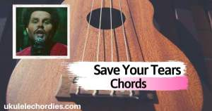 Read more about the article The Weekend – Save Your Tears Ukulele Chords
