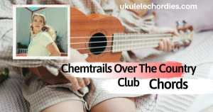 Chemtrails Over The Country Club Ukulele Chords by Lana Del Rey