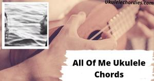 Read more about the article All Of Me Ukulele Chords By John Legend