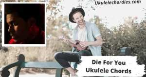 Die For You Ukulele Chords By The Weeknd