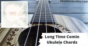 Long Time Comin Ukulele Chords By  Florida Georgia Line