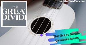 The Great Divide Ukulele Chords By Luke Combs, Billy Strings