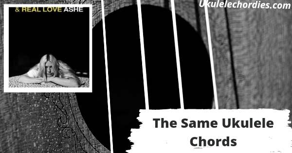 The Same Ukulele Chords By Ashe