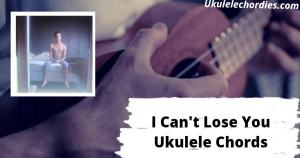 I Can't Lose You Ukulele Chords By Isak Danielson