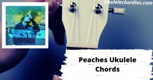 Read more about the article Peaches Ukulele Chords By Justin Bieber