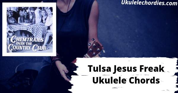 Tulsa Jesus Freak Ukulele Chords By Lana Del Rey