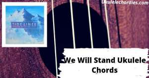We Will Stand Ukulele Chords By Tide Lines