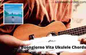 Read more about the article Buongiorno Vita Ukulele Chords By Ultimo