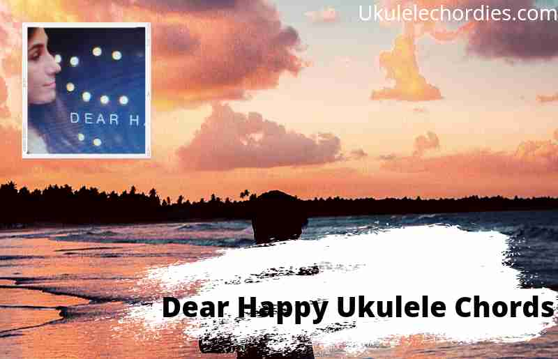 Read more about the article Dear Happy Ukulele Chords By dodie