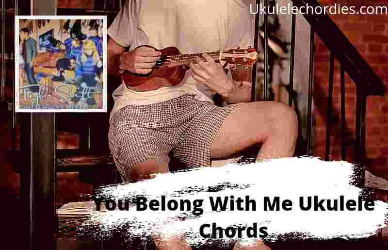 You Belong With Me Ukulele Chords By Taylor Swift