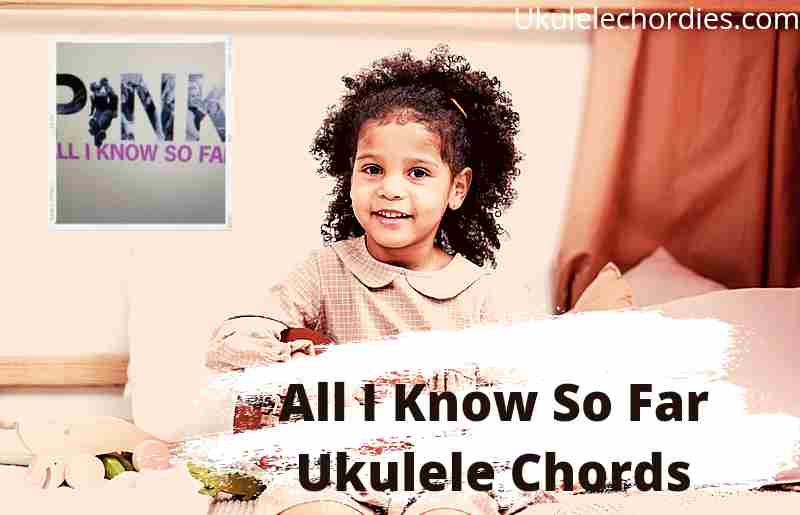 Read more about the article All I Know So Far Ukulele Chords By P!nk