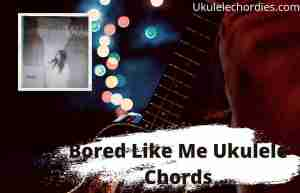 Read more about the article Bored Like Me Ukulele Chords By dodie