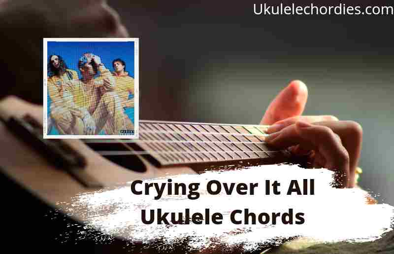 Read more about the article Crying Over It All Ukulele Chords By Waterparks