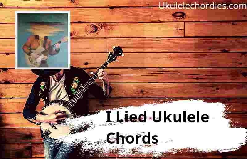 Read more about the article I Lied Ukulele Chords By Lord Huron feat. Allison Ponthier