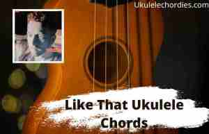 Read more about the article Like That Ukulele Chords By JP Saxe