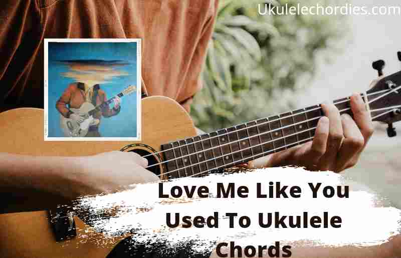 Read more about the article Love Me Like You Used To Ukulele Chords By Lord Huron