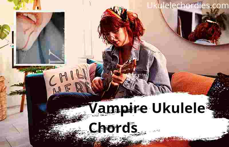 Read more about the article Vampire Ukulele Chords By Okay Kaya