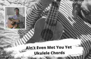 Read more about the article Aint Even Met You Yet Ukulele Chords By Chris Lane