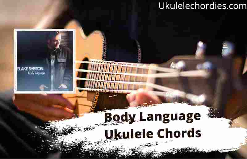 Read more about the article Body Language Ukulele Chords By Blake Shelton feat. The Swon Brothers
