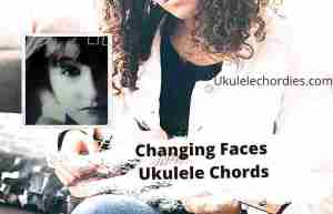 Read more about the article Changing Faces Ukulele Chords By  Lila McCann