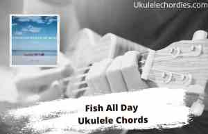 Read more about the article Fish All Day Ukulele Chords By Brian Kelley