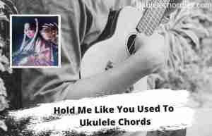 Read more about the article Hold Me Like You Used To Ukulele chords By Zoe Wees