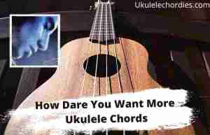 Read more about the article How Dare You Want More Ukulele Chords By Bleachers