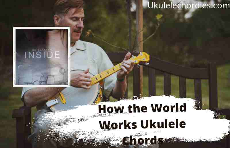 Read more about the article How The World Works Ukulele Chords By Bo Burnham