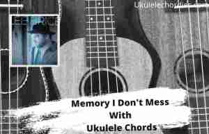 Read more about the article Memory I Dont Mess Ukulele Chords By Lee Brice