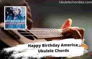 Read more about the article Happy Birthday America Ukulele Chords By Toby Keith