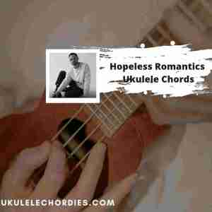 Read more about the article Hopeless Romantics Ukulele Chords by James TW