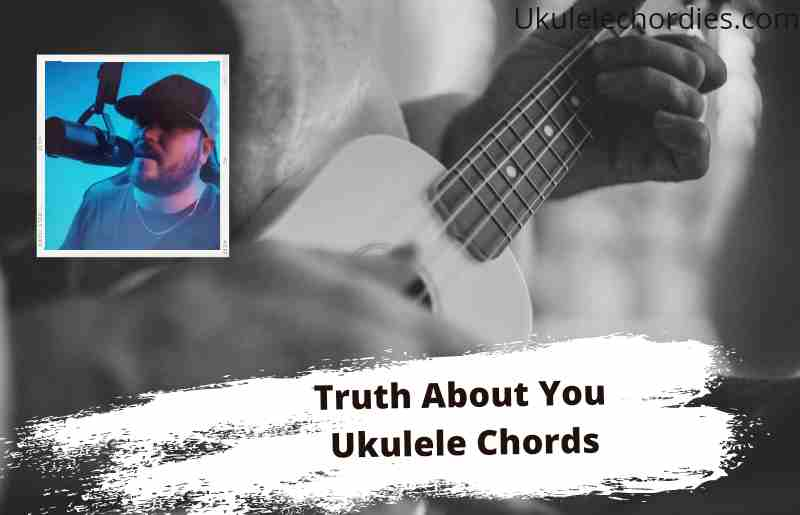 Read more about the article Truth About You Ukulele Chords By Mitchell Tenpenny