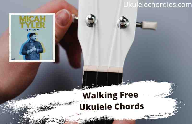 Read more about the article Walking Free Ukulele Chords By Micah Tyler