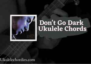Read more about the article Don't Go Dark Ukulele Chords by Bleachers