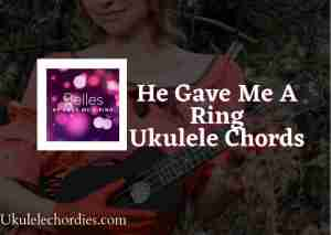 Read more about the article He Gave Me A Ring Ukulele Chords by Belles