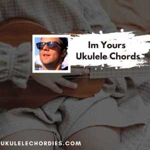 Read more about the article Im Yours ukulele chords by Jason Mraz