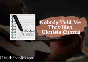 Read more about the article Nobody Told Me The Idea Ukulele chords by Daniel Snacks