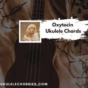Read more about the article Oxytocin ukulele chords by Billie Eilish