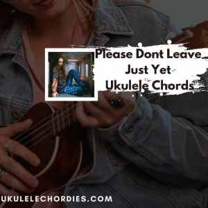 Read more about the article Please Dont Leave Just Yet  Ukulele Chords by Holly Humberstone