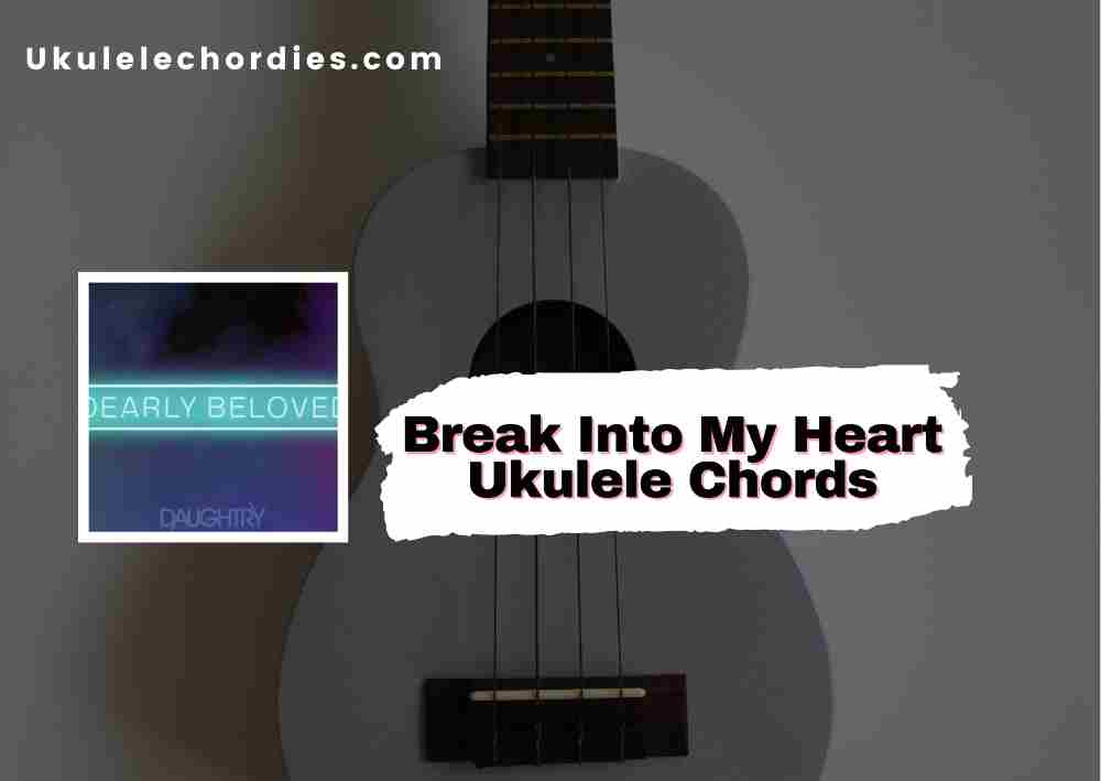 Read more about the article Break Into My Heart Ukulele chords by Daughtry