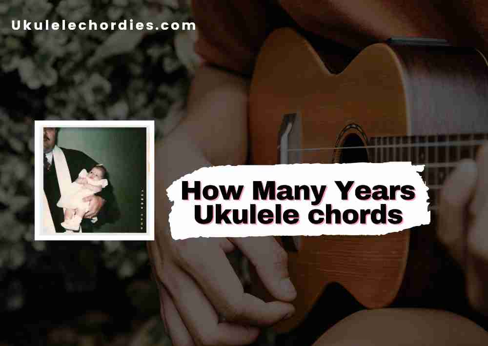 Read more about the article How Many Years Ukulele chords by YEBBA