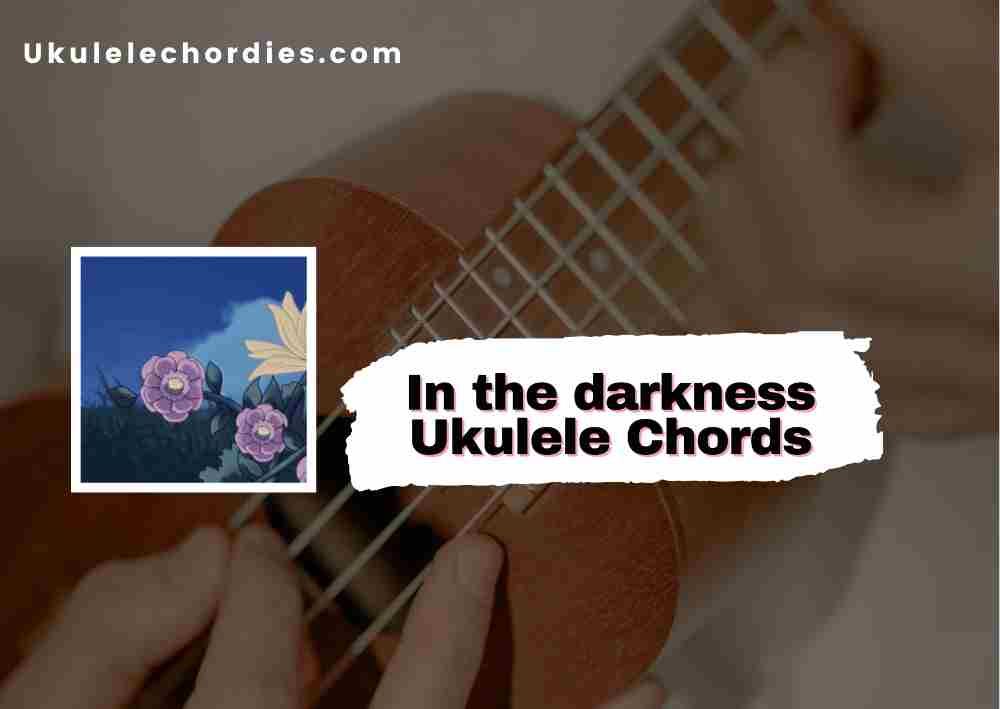 Read more about the article In The Darkness Ukuleles chords by mxmtoon